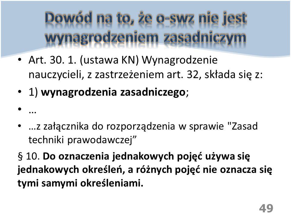 Art. 30. 1. (ustawa KN) Wynagrodzenie nauczycieli, z zastrzeżeniem art. 32, składa się z: 1) wynagrodzenia zasadniczego; … …z załącznika do rozporządz