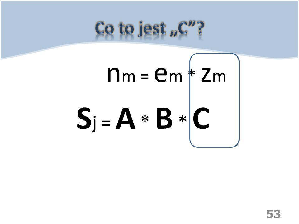 53 n m = e m * z m S j = A * B * C