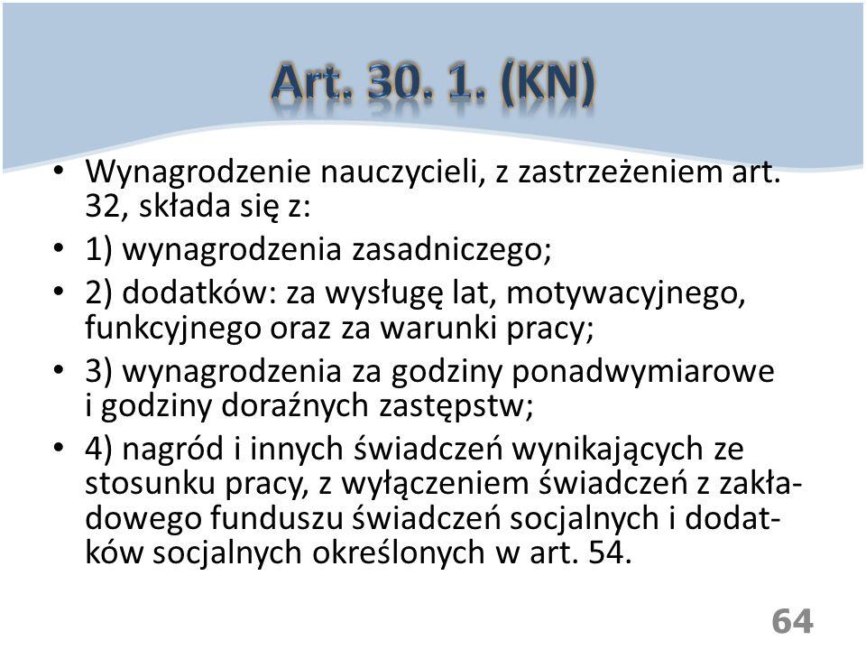 Wynagrodzenie nauczycieli, z zastrzeżeniem art. 32, składa się z: 1) wynagrodzenia zasadniczego; 2) dodatków: za wysługę lat, motywacyjnego, funkcyjne