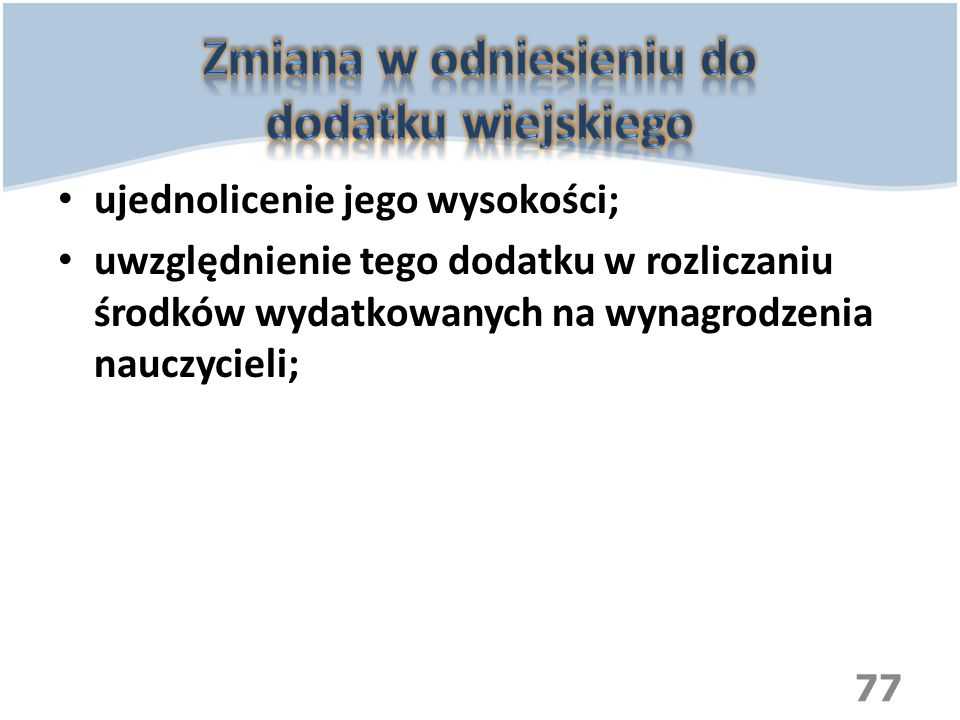 ujednolicenie jego wysokości; uwzględnienie tego dodatku w rozliczaniu środków wydatkowanych na wynagrodzenia nauczycieli; 77
