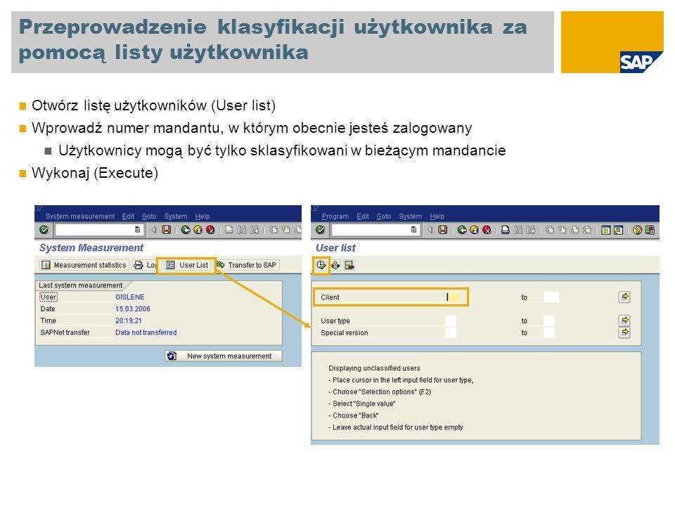 Przeprowadzenie klasyfikacji użytkownika za pomocą listy użytkownika Otwórz listę użytkowników (User list) Wprowadź numer mandantu, w którym obecnie j