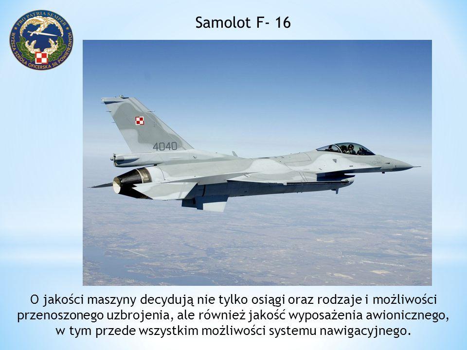 Samolot F- 16 O jakości maszyny decydują nie tylko osiągi oraz rodzaje i możliwości przenoszonego uzbrojenia, ale również jakość wyposażenia awioniczn