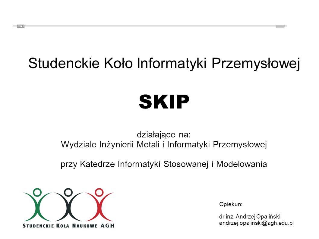 Krótko o KN SKIP Na Wydziale IMiIP od 9 lat Strona www koła: http://home.agh.edu.pl/opal/skip/ wkrótce www.skip.agh.edu.pl http://home.agh.edu.pl/opal/skip/ Sekcje: – Roboty mobilne – Nowe technologie – Kreatywne kodowanie – Teoretyczna Aktualny skład koła