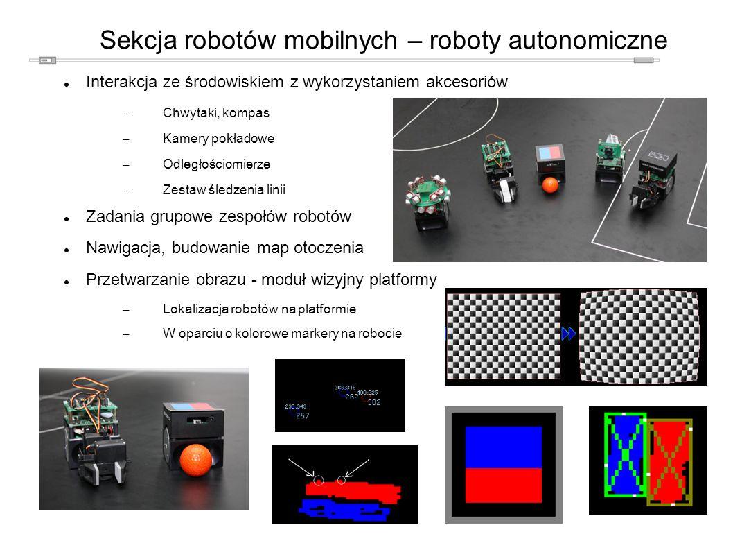 Interakcja ze środowiskiem z wykorzystaniem akcesoriów – Chwytaki, kompas – Kamery pokładowe – Odległościomierze – Zestaw śledzenia linii Zadania grupowe zespołów robotów Nawigacja, budowanie map otoczenia Przetwarzanie obrazu - moduł wizyjny platformy – Lokalizacja robotów na platformie – W oparciu o kolorowe markery na robocie Sekcja robotów mobilnych – roboty autonomiczne