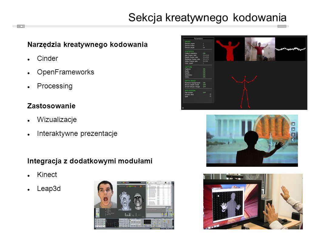Narzędzia kreatywnego kodowania Cinder OpenFrameworks Processing Zastosowanie Wizualizacje Interaktywne prezentacje Integracja z dodatkowymi modułami Kinect Leap3d Sekcja kreatywnego kodowania