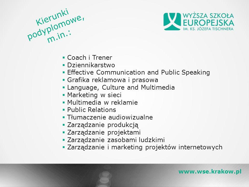 www.wse.krakow.pl Kierunki podyplomowe, m.in.:  Coach i Trener  Dziennikarstwo  Effective Communication and Public Speaking  Grafika reklamowa i p