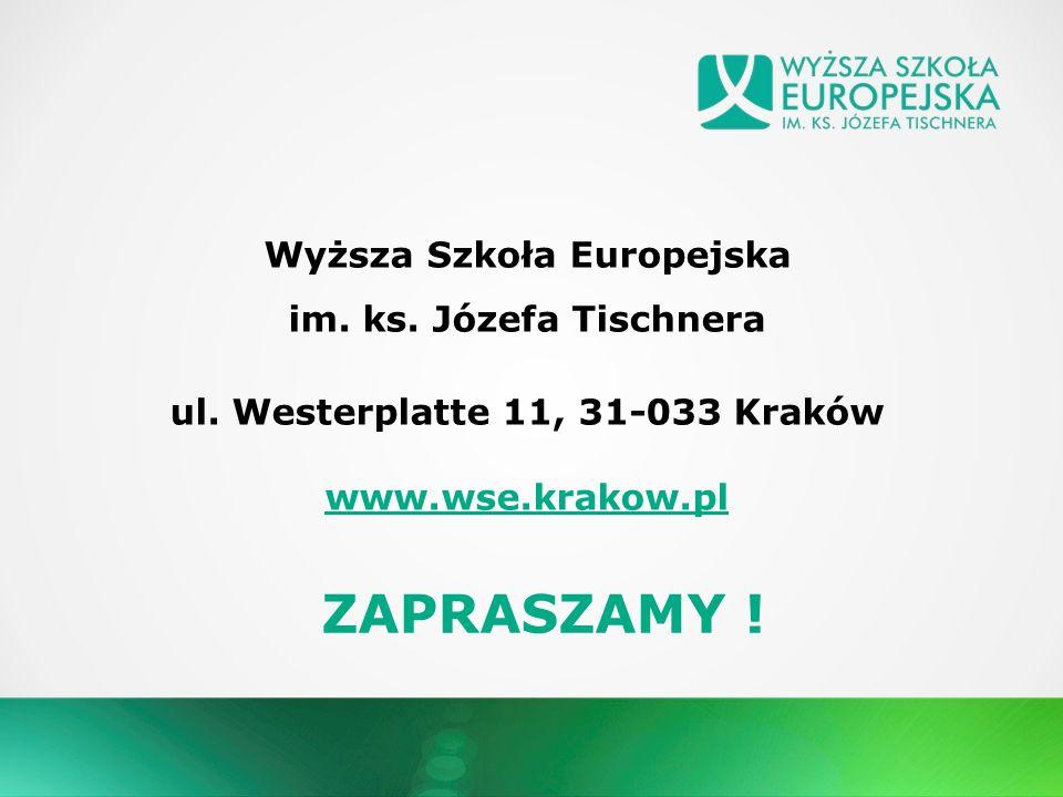 Wyższa Szkoła Europejska im. ks. Józefa Tischnera ul. Westerplatte 11, 31-033 Kraków www.wse.krakow.pl ZAPRASZAMY !