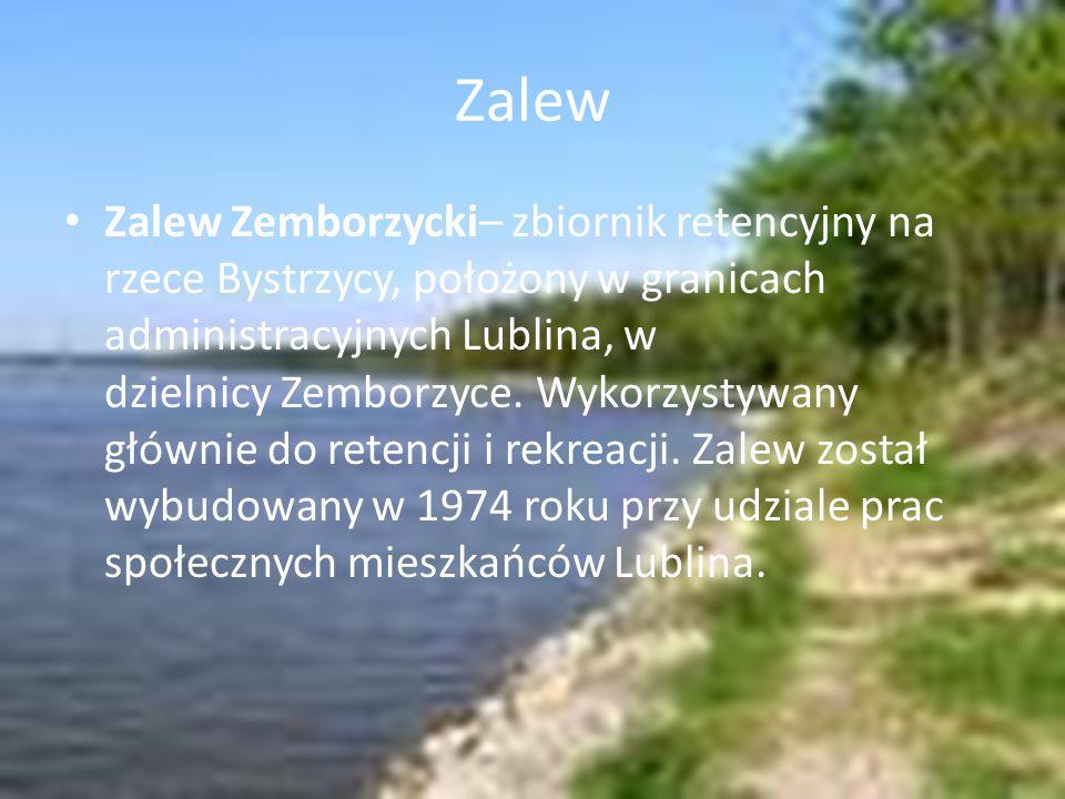 Zalew Zalew Zemborzycki– zbiornik retencyjny na rzece Bystrzycy, położony w granicach administracyjnych Lublina, w dzielnicy Zemborzyce. Wykorzystywan