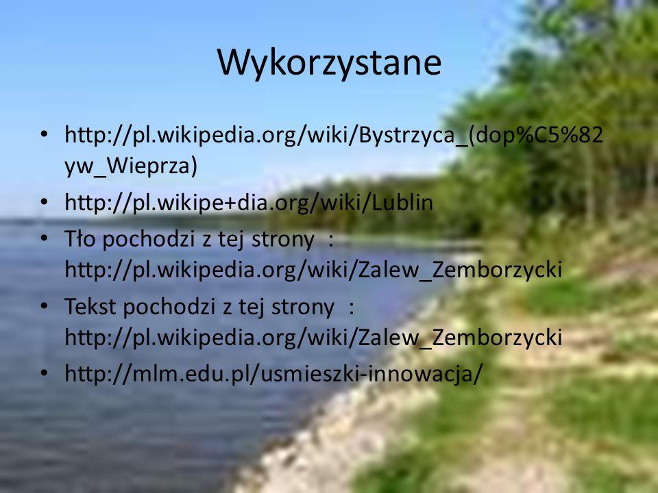 Wykorzystane http://pl.wikipedia.org/wiki/Bystrzyca_(dop%C5%82 yw_Wieprza) http://pl.wikipe+dia.org/wiki/Lublin Tło pochodzi z tej strony : http://pl.