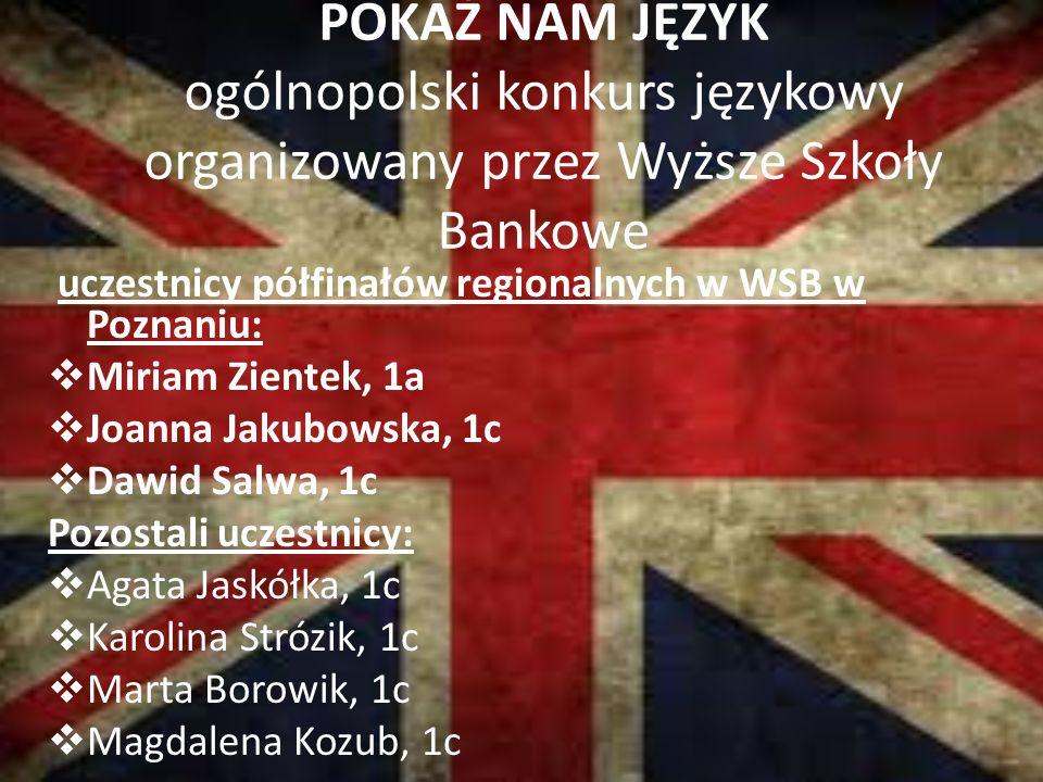 POKAŻ NAM JĘZYK ogólnopolski konkurs językowy organizowany przez Wyższe Szkoły Bankowe uczestnicy półfinałów regionalnych w WSB w Poznaniu:  Miriam Z