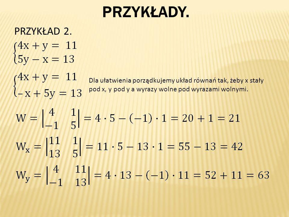 PRZYKŁADY. PRZYKŁAD 2. Dla ułatwienia porządkujemy układ równań tak, żeby x stały pod x, y pod y a wyrazy wolne pod wyrazami wolnymi.
