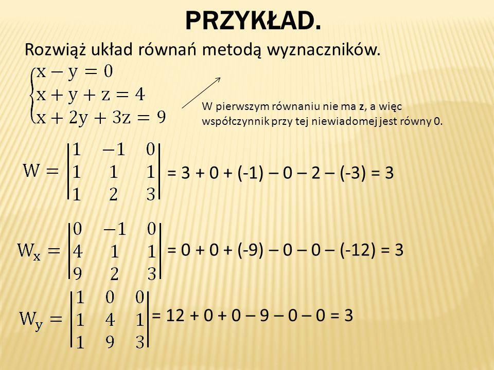 PRZYKŁAD.Rozwiąż układ równań metodą wyznaczników.
