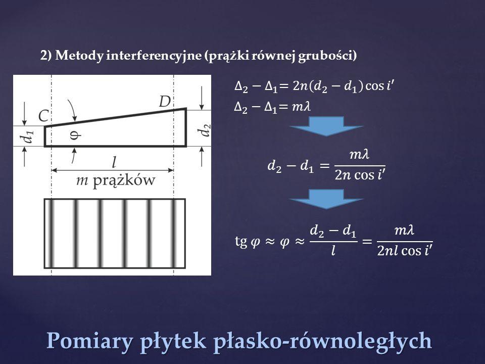 Pomiary płytek płasko-równoległych 2) Metody interferencyjne (prążki równej grubości)