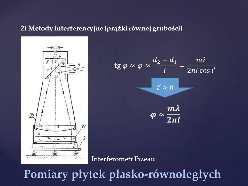 Pomiary płytek płasko-równoległych 2) Metody interferencyjne (prążki równej grubości) Interferometr Fizeau