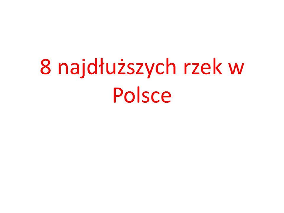 Wisła - jest najdłuższą rzeką w Polsce ma około 1047 km długości.