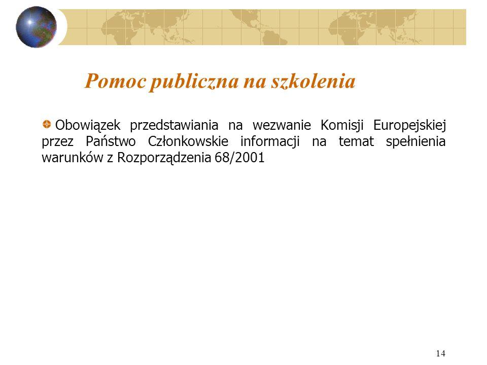 14 Pomoc publiczna na szkolenia Obowiązek przedstawiania na wezwanie Komisji Europejskiej przez Państwo Członkowskie informacji na temat spełnienia warunków z Rozporządzenia 68/2001
