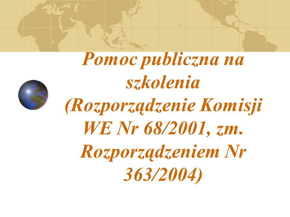 Pomoc publiczna na szkolenia (Rozporządzenie Komisji WE Nr 68/2001, zm. Rozporządzeniem Nr 363/2004)