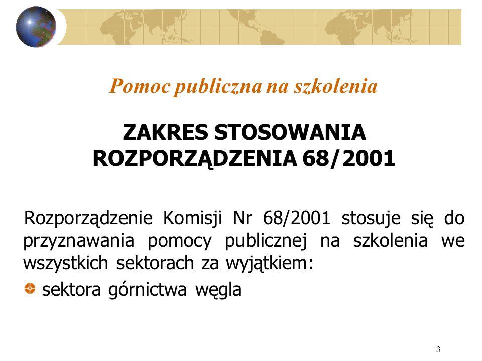 3 Pomoc publiczna na szkolenia ZAKRES STOSOWANIA ROZPORZĄDZENIA 68/2001 Rozporządzenie Komisji Nr 68/2001 stosuje się do przyznawania pomocy publiczne