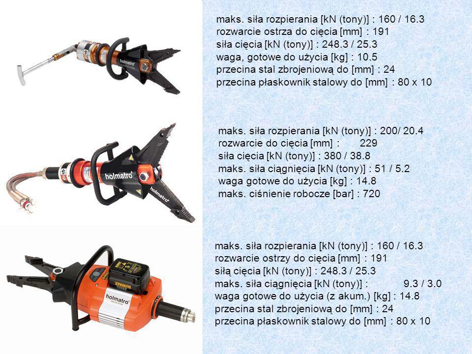 maks. siła rozpierania [kN (tony)] : 160 / 16.3 rozwarcie ostrza do cięcia [mm] : 191 siła cięcia [kN (tony)] : 248.3 / 25.3 waga, gotowe do użycia [k