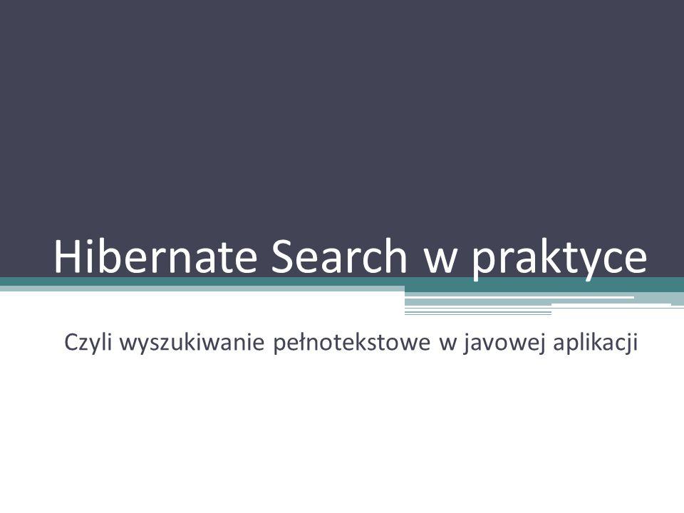Hibernate Search w praktyce Czyli wyszukiwanie pełnotekstowe w javowej aplikacji