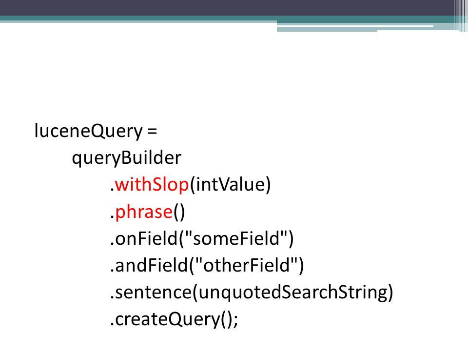 luceneQuery = queryBuilder.withSlop(intValue).phrase().onField(