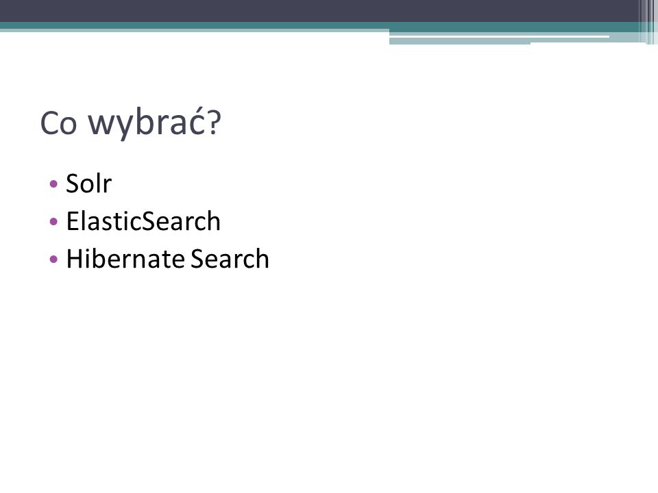Co wybrać ? Solr ElasticSearch Hibernate Search