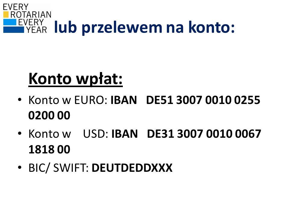 lub przelewem na konto: Konto wpłat: Konto w EURO: IBAN DE51 3007 0010 0255 0200 00 Konto w USD: IBAN DE31 3007 0010 0067 1818 00 BIC/ SWIFT: DEUTDEDD