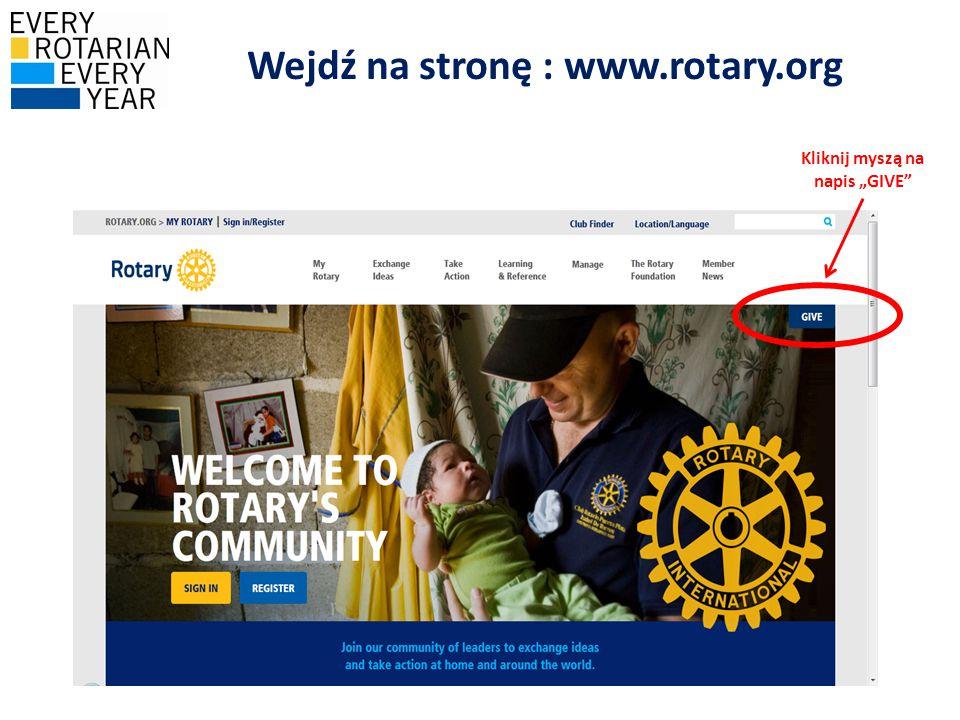 """Wejdź na stronę : www.rotary.org Kliknij myszą na napis """"GIVE"""""""