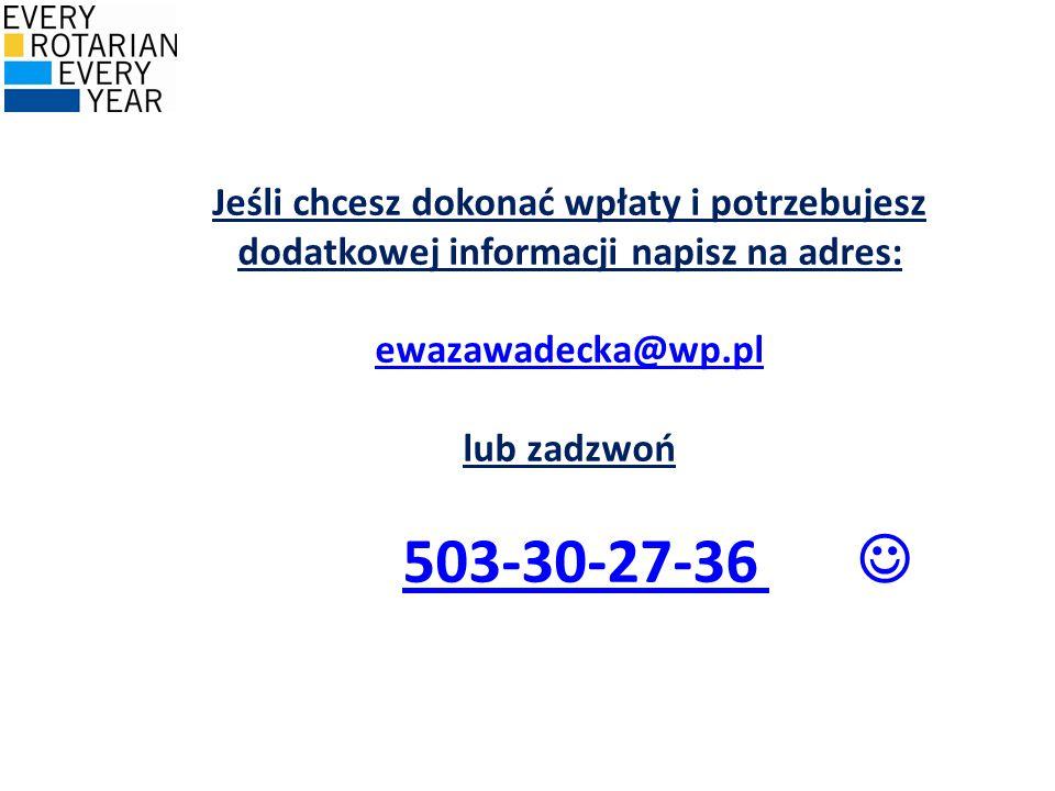 Jeśli chcesz dokonać wpłaty i potrzebujesz dodatkowej informacji napisz na adres: ewazawadecka@wp.pl lub zadzwoń 503-30-27-36