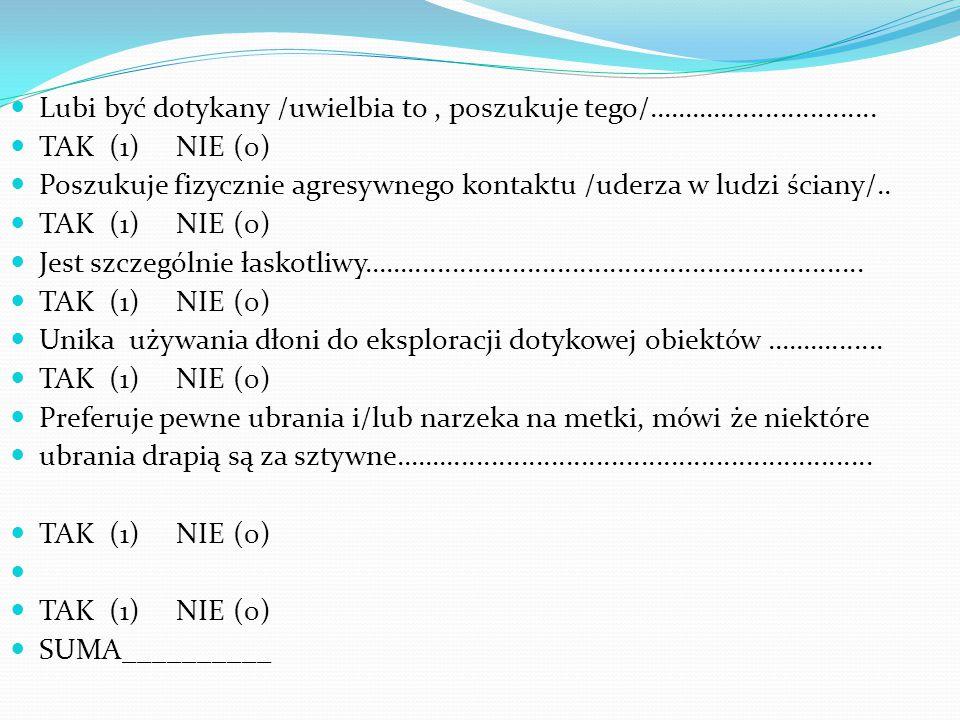 4.Napięcie mięśniowe: na 6 pytań 6 odpowiedzi negatywnych 5.Słuch:na 9 pytań 6 odpowiedzi negatywnych 6.Wzrok:na 11 pytań 10 odpowiedzi negatywnych 7.