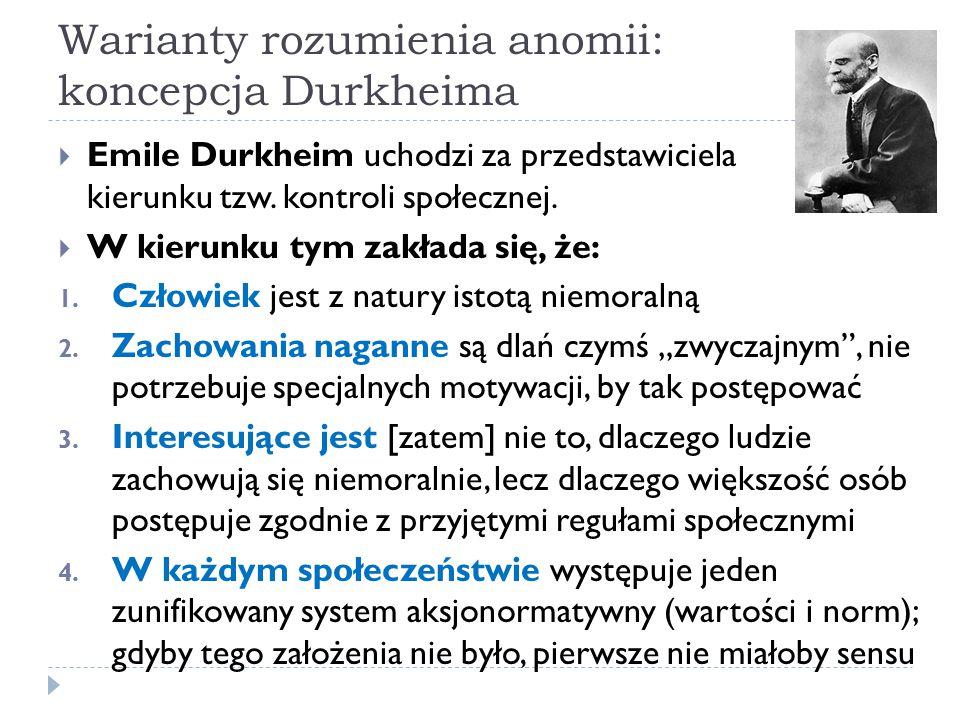 Warianty rozumienia anomii: koncepcja Durkheima  Emile Durkheim uchodzi za przedstawiciela kierunku tzw.