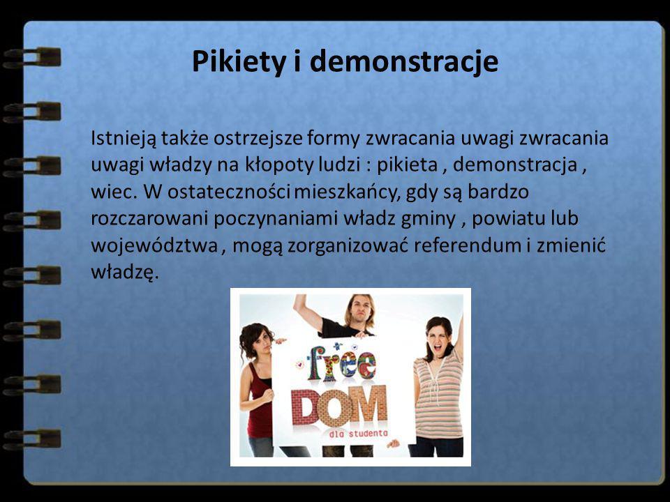 Pikiety i demonstracje Istnieją także ostrzejsze formy zwracania uwagi zwracania uwagi władzy na kłopoty ludzi : pikieta, demonstracja, wiec. W ostate