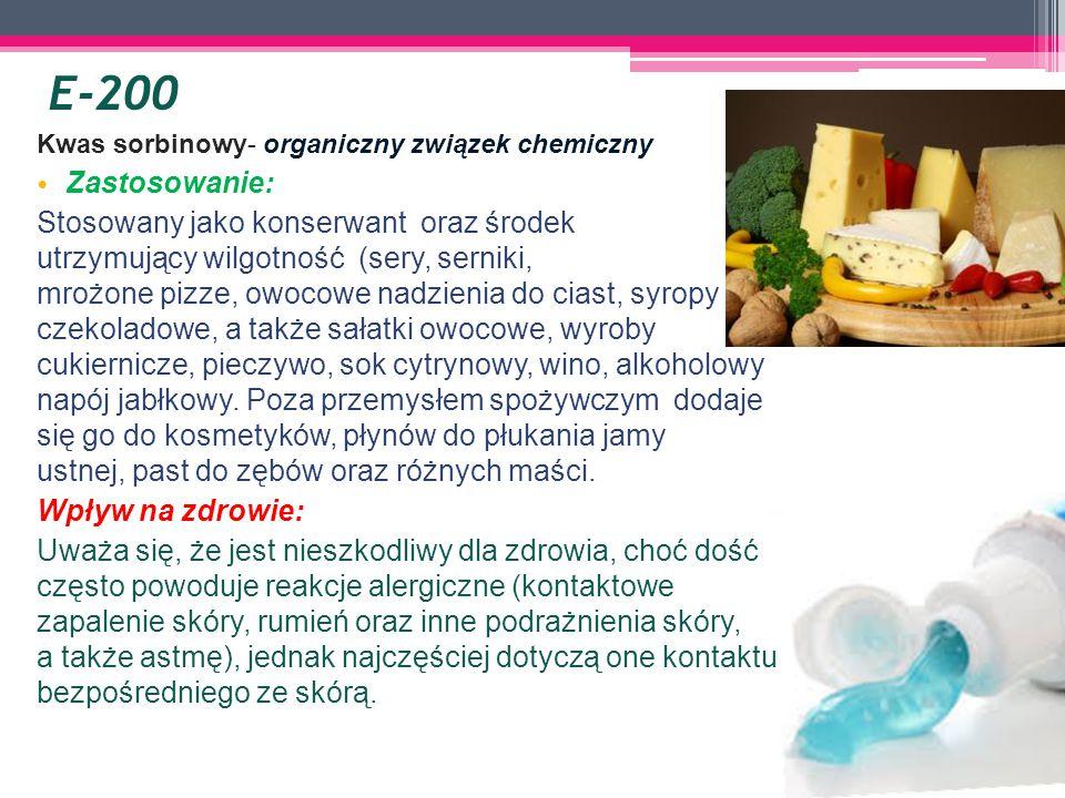 E-200 Kwas sorbinowy- organiczny związek chemiczny Zastosowanie: Stosowany jako konserwant oraz środek utrzymujący wilgotność (sery, serniki, mrożone pizze, owocowe nadzienia do ciast, syropy czekoladowe, a także sałatki owocowe, wyroby cukiernicze, pieczywo, sok cytrynowy, wino, alkoholowy napój jabłkowy.