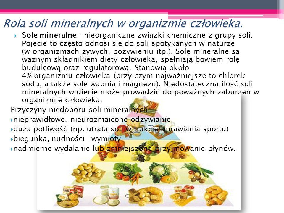 Rola soli mineralnych w organizmie człowieka.  Sole mineralne – nieorganiczne związki chemiczne z grupy soli. Pojęcie to często odnosi się do soli sp