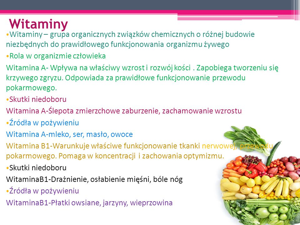 Witaminy Witaminy – grupa organicznych związków chemicznych o różnej budowie niezbędnych do prawidłowego funkcjonowania organizmu żywego Rola w organizmie człowieka Witamina A- Wpływa na właściwy wzrost i rozwój kości.