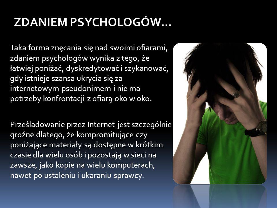 Taka forma znęcania się nad swoimi ofiarami, zdaniem psychologów wynika z tego, że łatwiej poniżać, dyskredytować i szykanować, gdy istnieje szansa ukrycia się za internetowym pseudonimem i nie ma potrzeby konfrontacji z ofiarą oko w oko.
