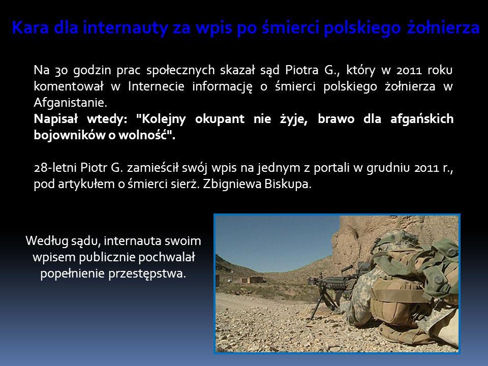 Na 30 godzin prac społecznych skazał sąd Piotra G., który w 2011 roku komentował w Internecie informację o śmierci polskiego żołnierza w Afganistanie.