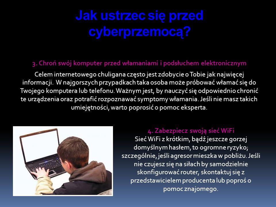 3. Chroń swój komputer przed włamaniami i podsłuchem elektronicznym Celem internetowego chuligana często jest zdobycie o Tobie jak najwięcej informacj