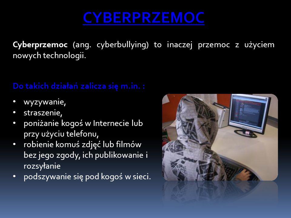 CYBERPRZEMOC Cyberprzemoc (ang. cyberbullying) to inaczej przemoc z użyciem nowych technologii. Do takich działań zalicza się m.in. : wyzywanie, stras