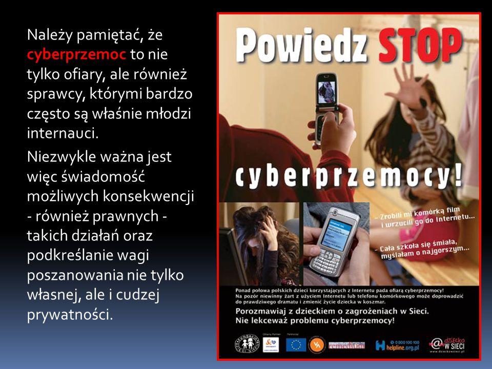 cyberprzemoc Należy pamiętać, że cyberprzemoc to nie tylko ofiary, ale również sprawcy, którymi bardzo często są właśnie młodzi internauci. Niezwykle