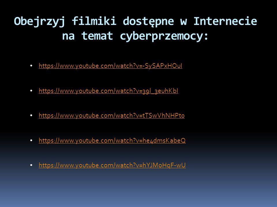 Obejrzyj filmiki dostępne w Internecie na temat cyberprzemocy: https://www.youtube.com/watch?v=-SySAPxHOuI https://www.youtube.com/watch?v=39l_3euhKbI