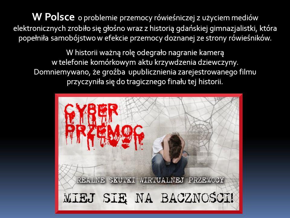 W Polsce o problemie przemocy rówieśniczej z użyciem mediów elektronicznych zrobiło się głośno wraz z historią gdańskiej gimnazjalistki, która popełni