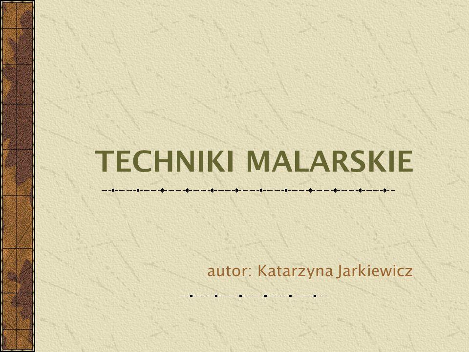 TECHNIKI MALARSKIE autor: Katarzyna Jarkiewicz