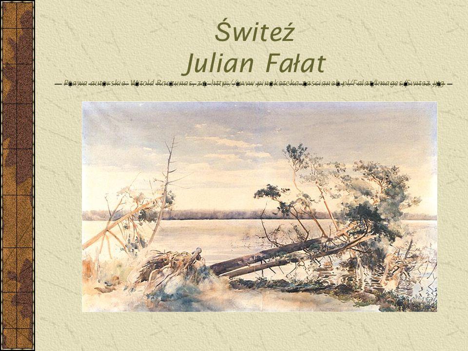 Ś wite ź Julian Fa ł at Prawa autorskie: Witold Raczunas, za: http://www.pinakoteka.zascianek.pl/Falat/Images/Switez.jpg
