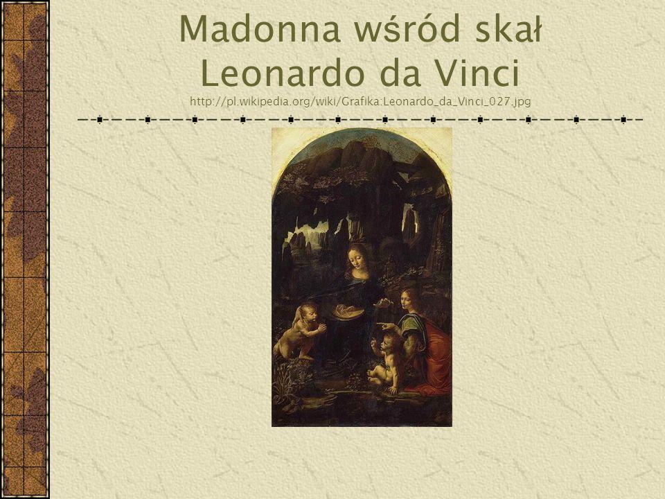 Madonna w ś ród ska ł Leonardo da Vinci http://pl.wikipedia.org/wiki/Grafika:Leonardo_da_Vinci_027.jpg