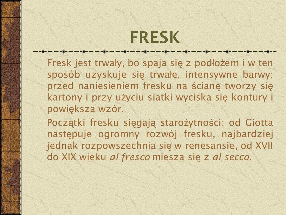 FRESK Fresk jest trwa ł y, bo spaja si ę z pod ł o ż em i w ten sposób uzyskuje si ę trwa ł e, intensywne barwy; przed naniesieniem fresku na ś cian ę
