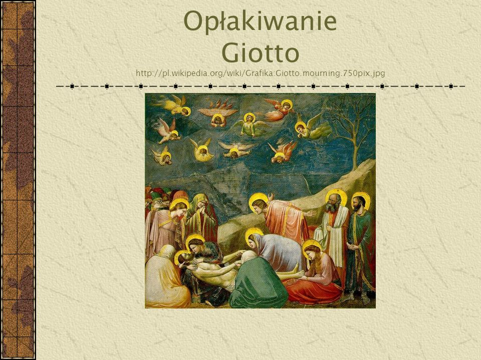 Op ł akiwanie Giotto http://pl.wikipedia.org/wiki/Grafika:Giotto.mourning.750pix.jpg