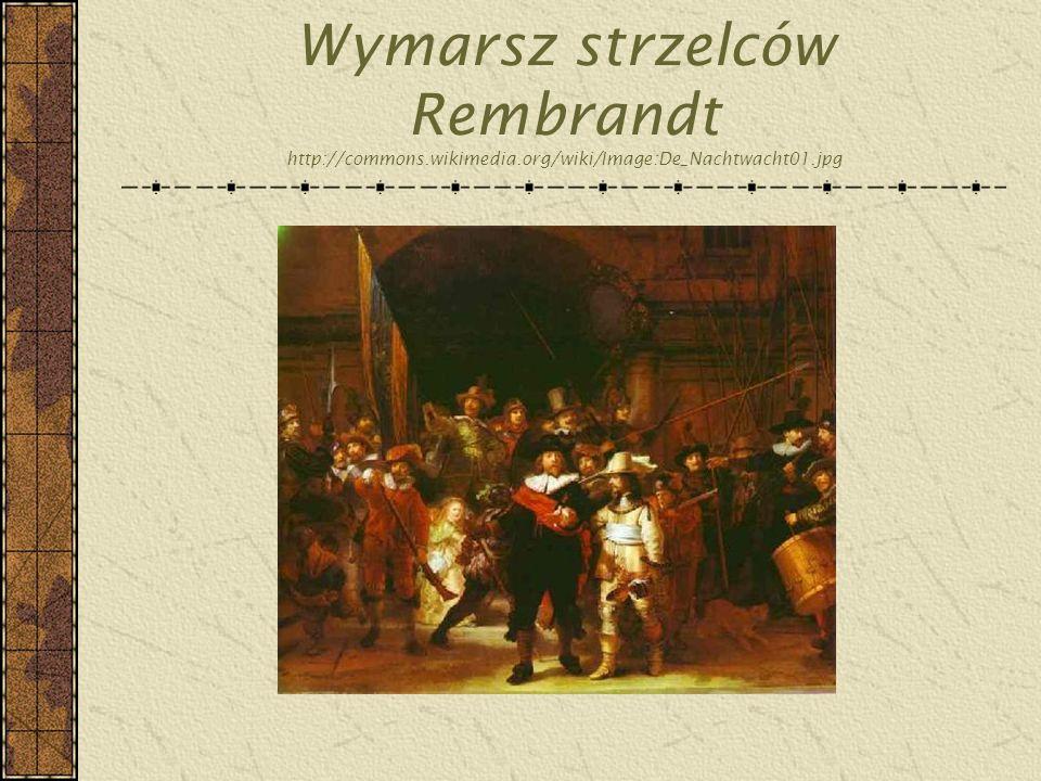 Wymarsz strzelców Rembrandt http://commons.wikimedia.org/wiki/Image:De_Nachtwacht01.jpg