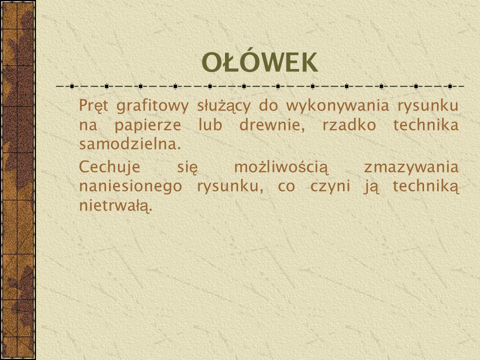 O Ł ÓWEK Pr ę t grafitowy s ł u żą cy do wykonywania rysunku na papierze lub drewnie, rzadko technika samodzielna. Cechuje si ę mo ż liwo ś ci ą zmazy