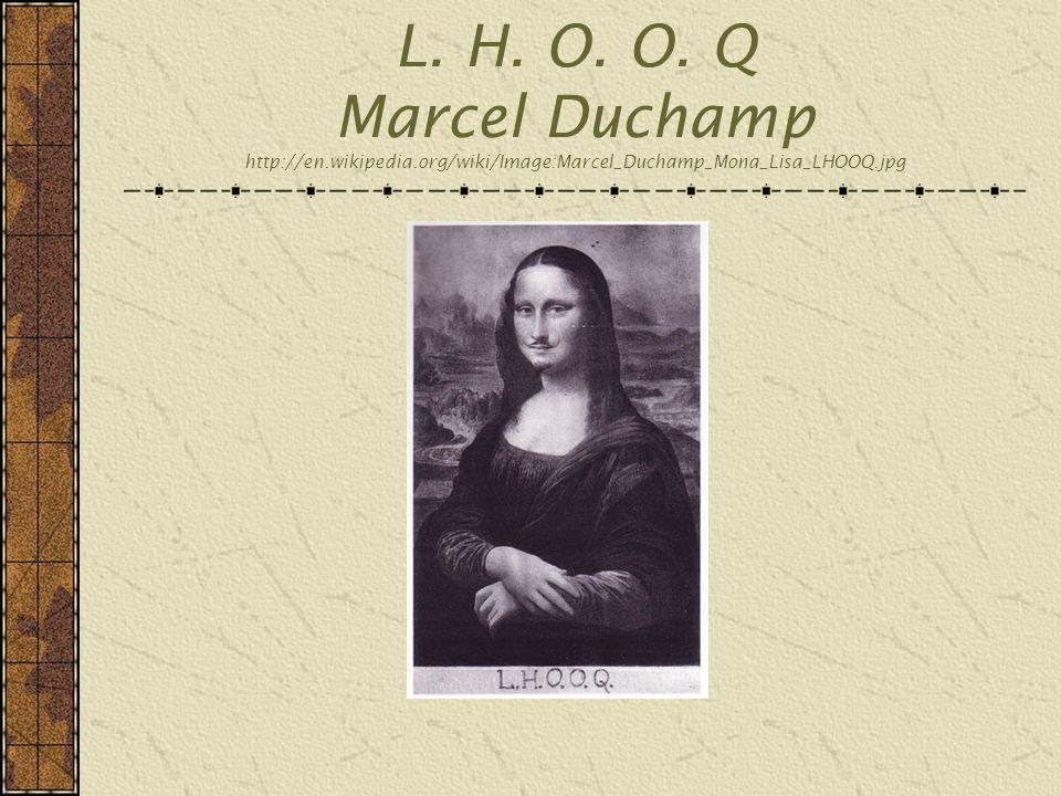 L. H. O. O. Q Marcel Duchamp http://en.wikipedia.org/wiki/Image:Marcel_Duchamp_Mona_Lisa_LHOOQ.jpg